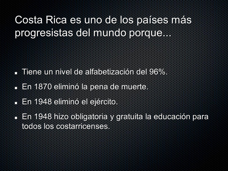 Costa Rica es uno de los países más progresistas del mundo porque...