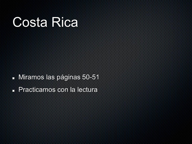 Costa Rica Miramos las páginas 50-51 Practicamos con la lectura