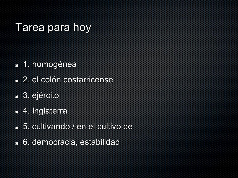 Tarea para hoy 1. homogénea 2. el colón costarricense 3. ejército