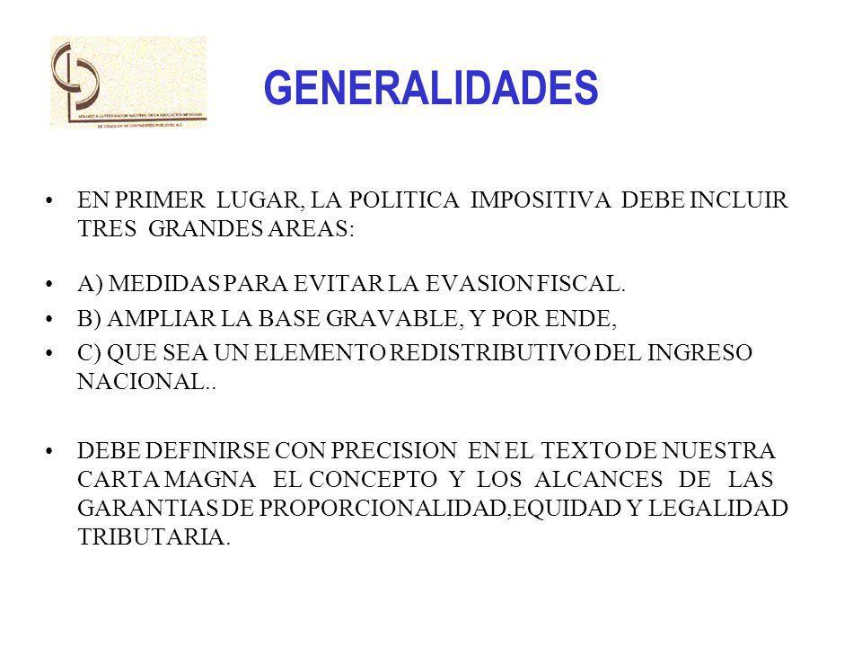 GENERALIDADES EN PRIMER LUGAR, LA POLITICA IMPOSITIVA DEBE INCLUIR TRES GRANDES AREAS: A) MEDIDAS PARA EVITAR LA EVASION FISCAL.