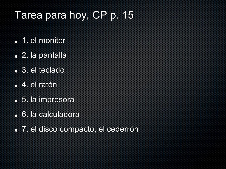Tarea para hoy, CP p. 15 1. el monitor 2. la pantalla 3. el teclado