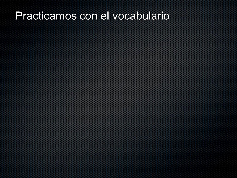 Practicamos con el vocabulario