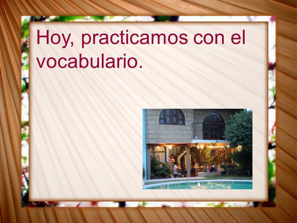 Hoy, practicamos con el vocabulario.