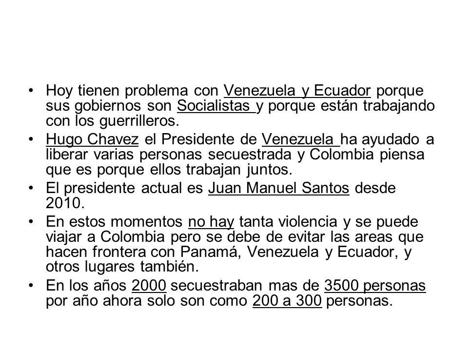 Hoy tienen problema con Venezuela y Ecuador porque sus gobiernos son Socialistas y porque están trabajando con los guerrilleros.