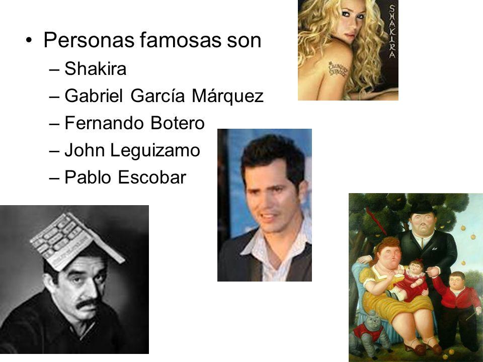 Personas famosas son Shakira Gabriel García Márquez Fernando Botero