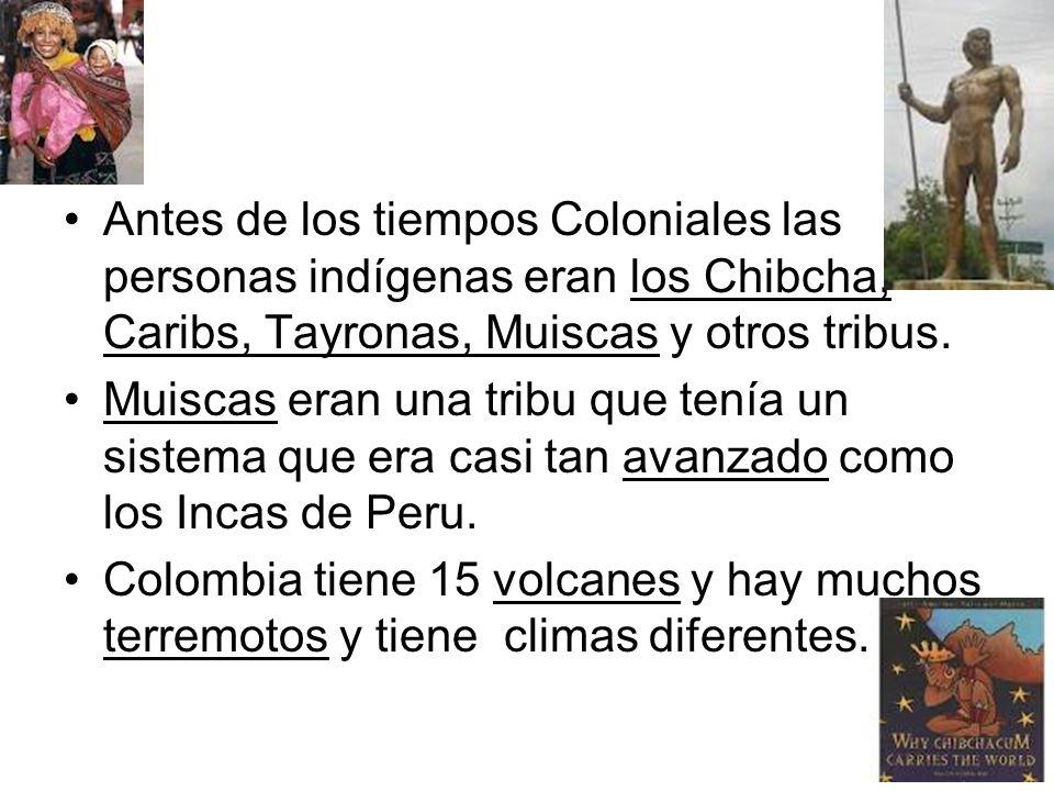 Antes de los tiempos Coloniales las personas indígenas eran los Chibcha, Caribs, Tayronas, Muiscas y otros tribus.
