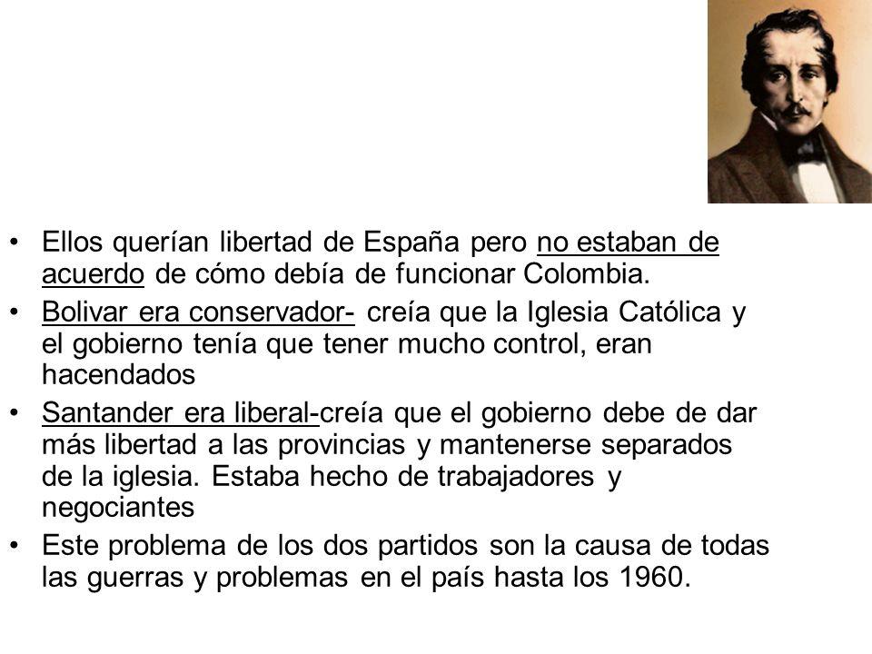 Ellos querían libertad de España pero no estaban de acuerdo de cómo debía de funcionar Colombia.