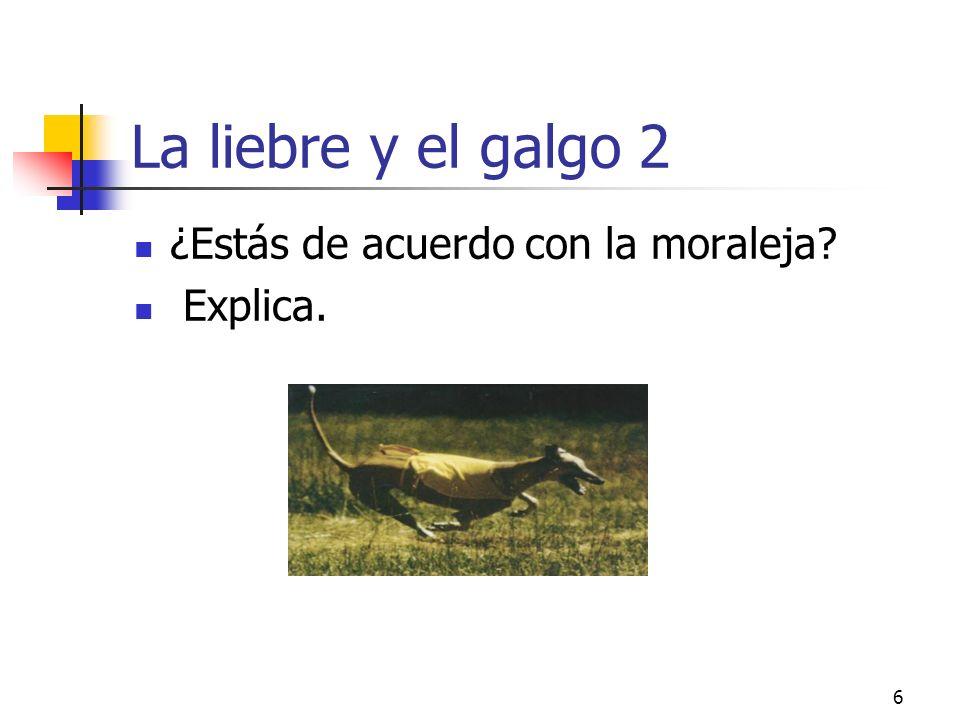 La liebre y el galgo 2 ¿Estás de acuerdo con la moraleja Explica.