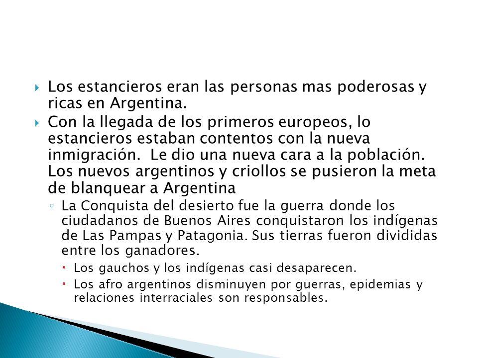 Los estancieros eran las personas mas poderosas y ricas en Argentina.