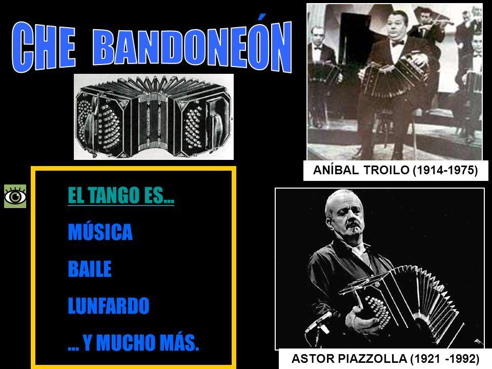 ´ EL TANGO ES... MÚSICA BAILE LUNFARDO … Y MUCHO MÁS. CHE BANDONEON
