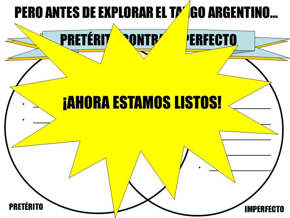 ¡AHORA ESTAMOS LISTOS! PERO ANTES DE EXPLORAR EL TANGO ARGENTINO…