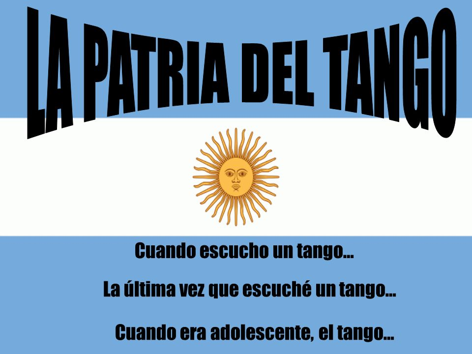 LA PATRIA DEL TANGO Cuando escucho un tango…