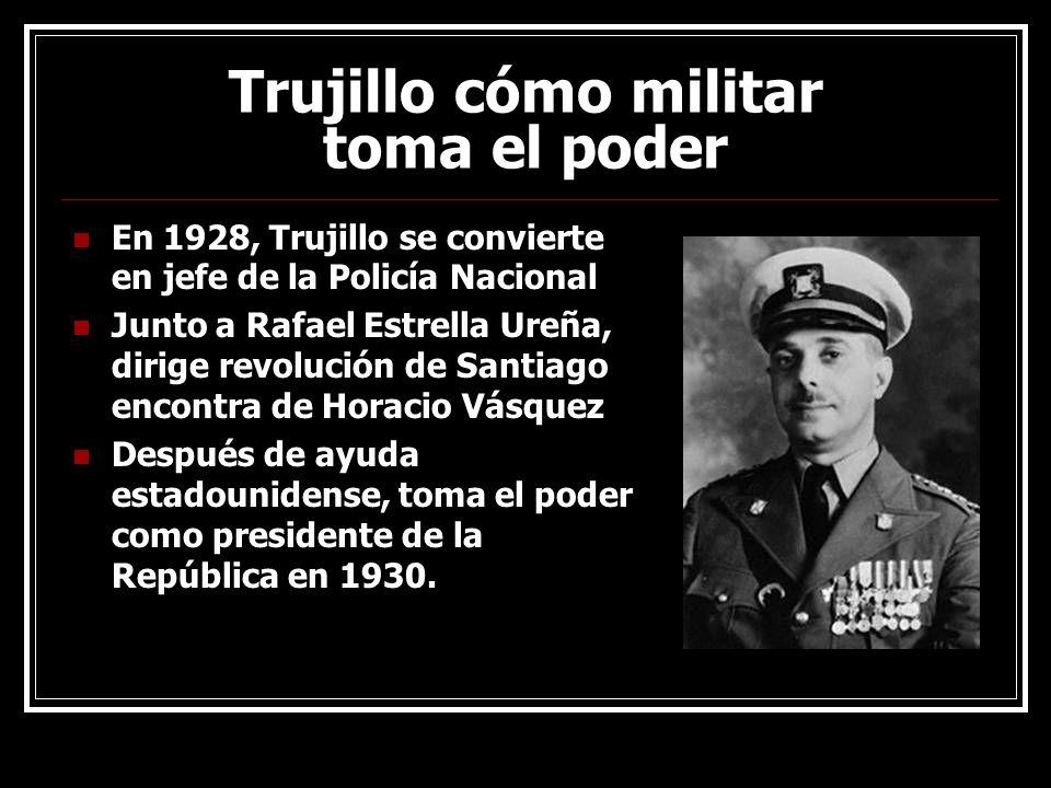 Trujillo cómo militar toma el poder