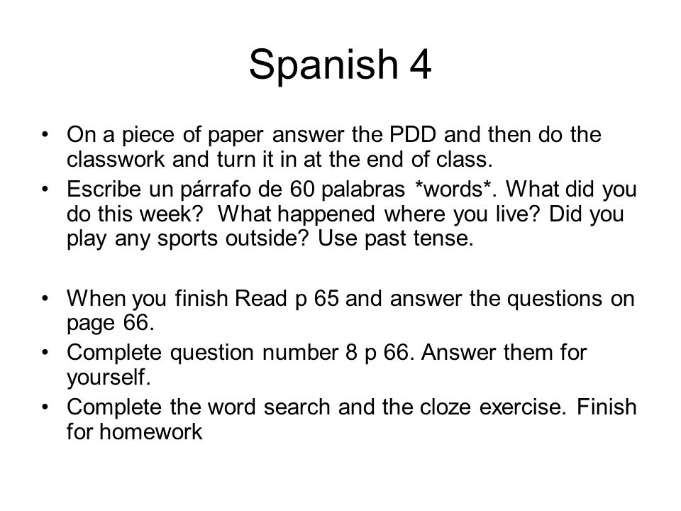 Spanish 4On a piece of paper answer the PDD and then do the classwork and turn it in at the end of class.