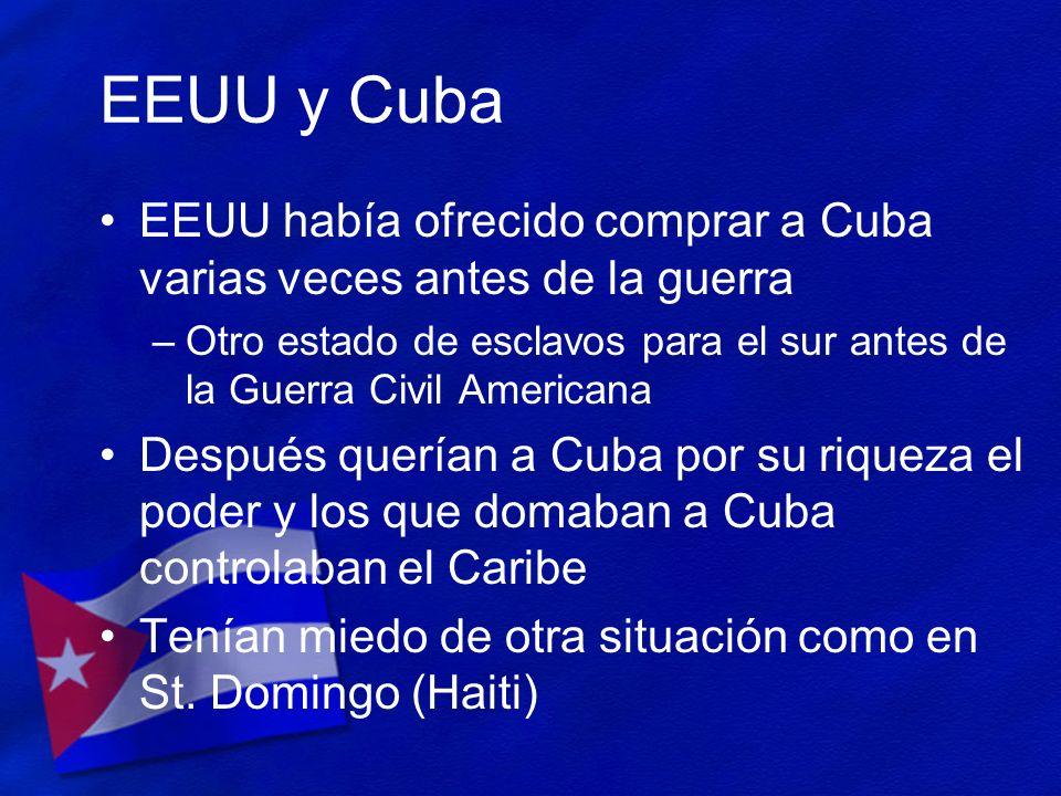 EEUU y Cuba EEUU había ofrecido comprar a Cuba varias veces antes de la guerra.