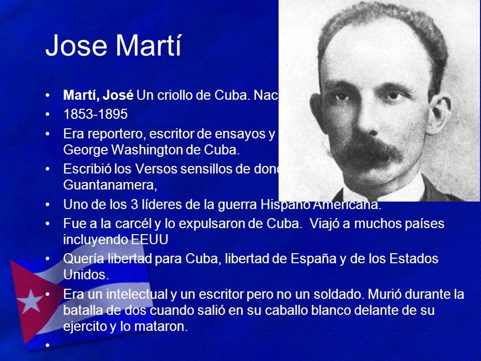Jose Martí Martí, José Un criollo de Cuba. Nació de padres españoles.