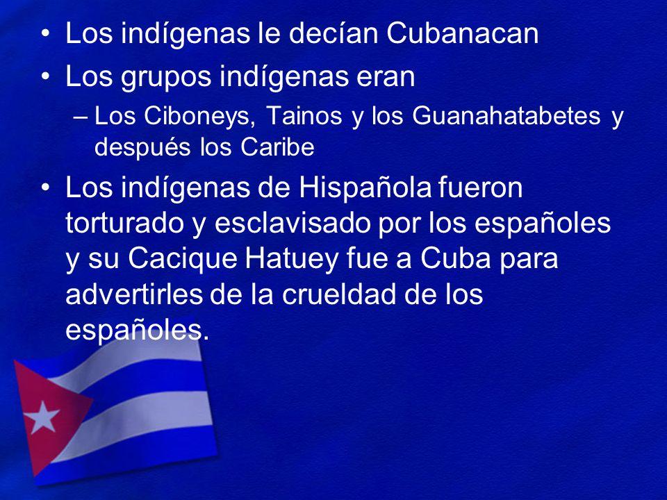 Los indígenas le decían Cubanacan Los grupos indígenas eran