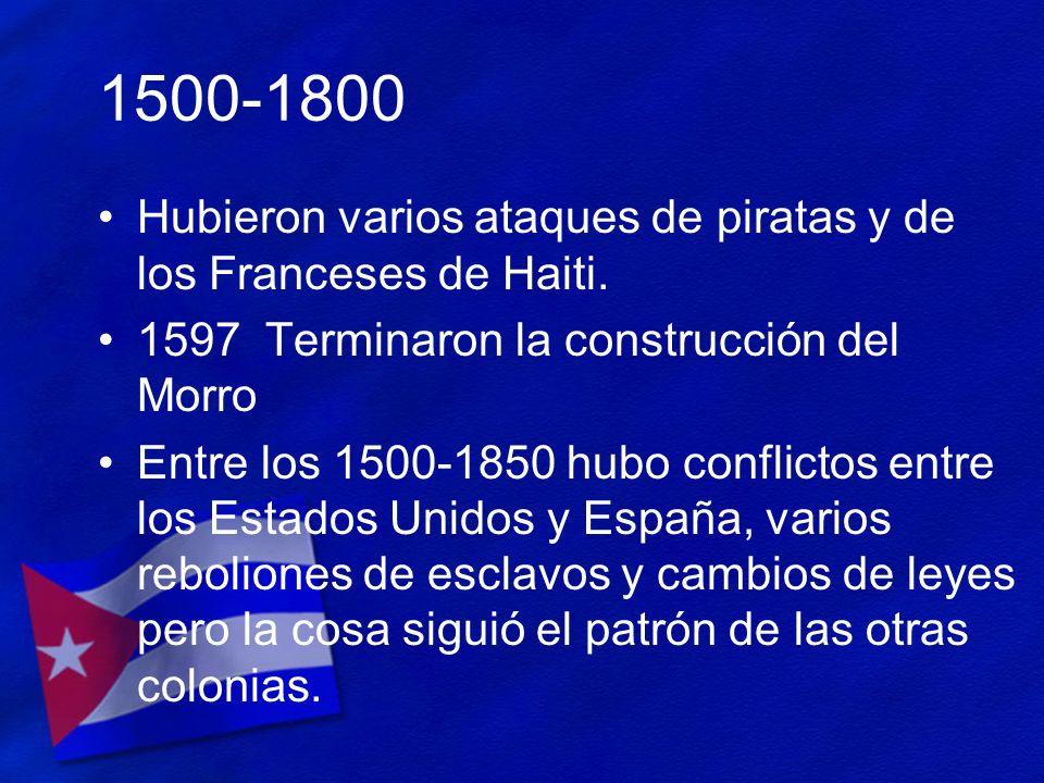 1500-1800 Hubieron varios ataques de piratas y de los Franceses de Haiti. 1597 Terminaron la construcción del Morro.