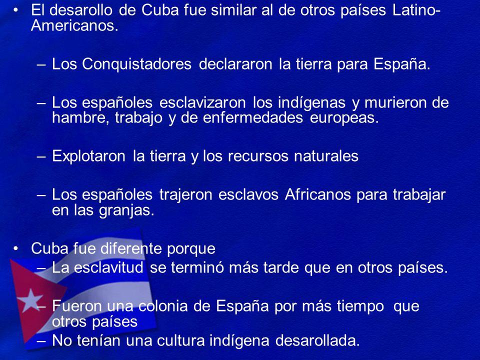 El desarollo de Cuba fue similar al de otros países Latino-Americanos.