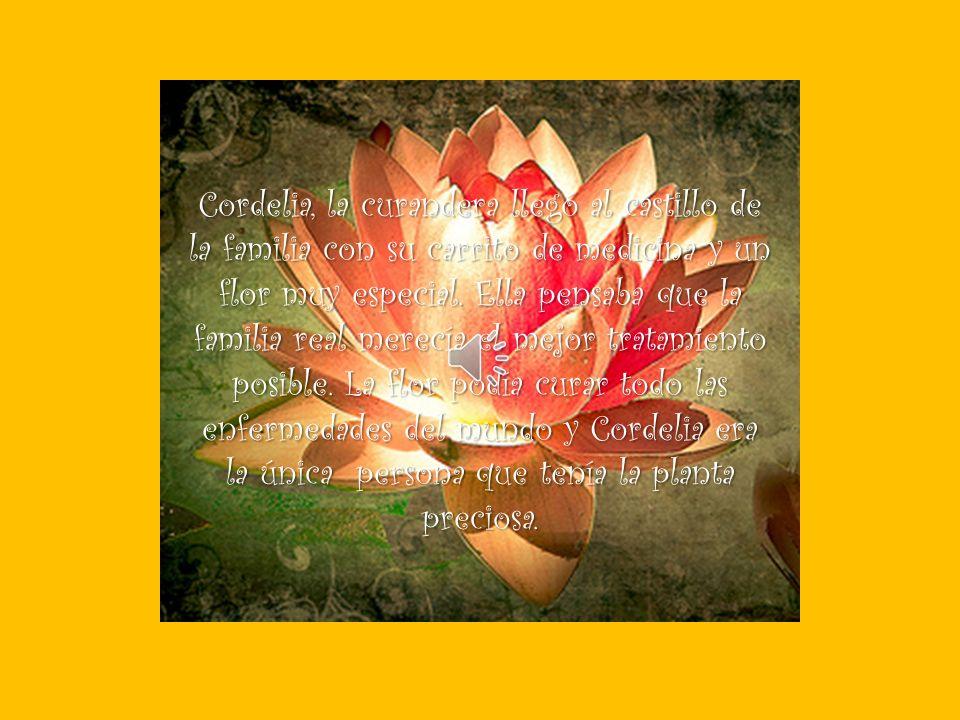 Cordelia, la curandera llegó al castillo de la familia con su carrito de medicina y un flor muy especial.