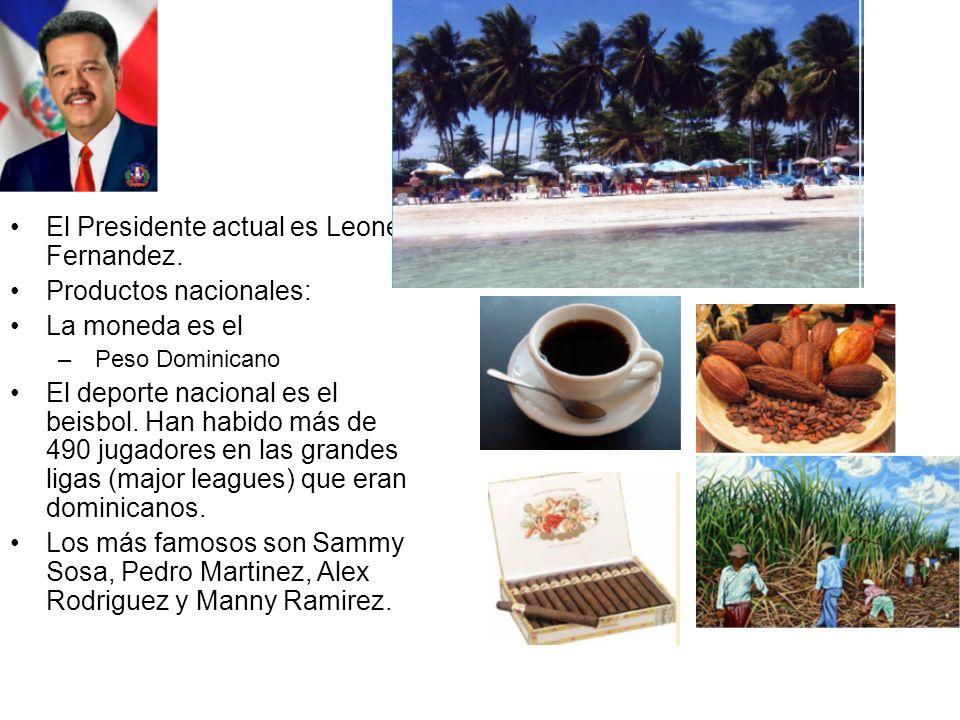 El Presidente actual es Leonel Fernandez. Productos nacionales: