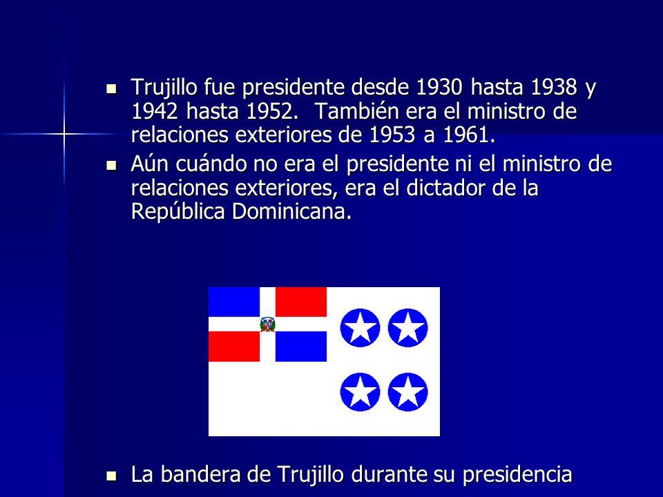 Trujillo fue presidente desde 1930 hasta 1938 y 1942 hasta 1952