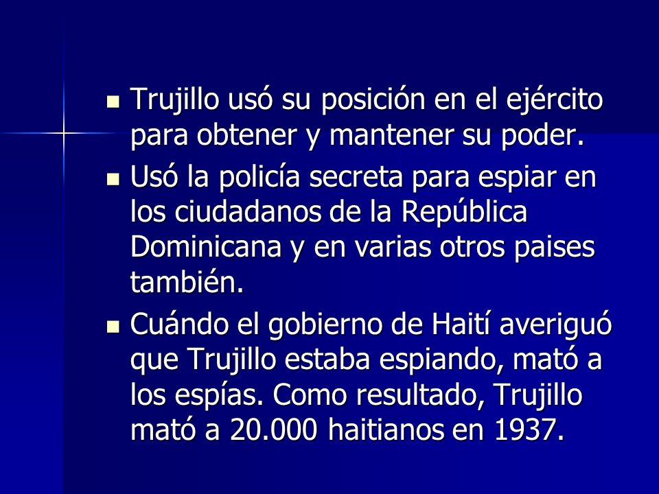Trujillo usó su posición en el ejército para obtener y mantener su poder.