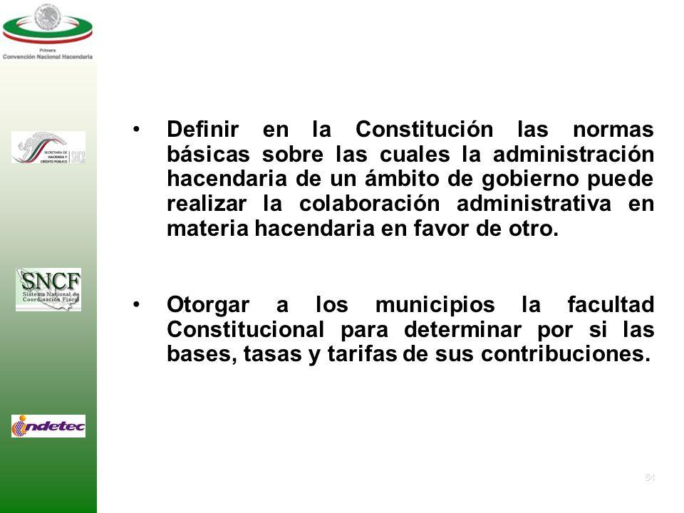 Definir en la Constitución las normas básicas sobre las cuales la administración hacendaria de un ámbito de gobierno puede realizar la colaboración administrativa en materia hacendaria en favor de otro.