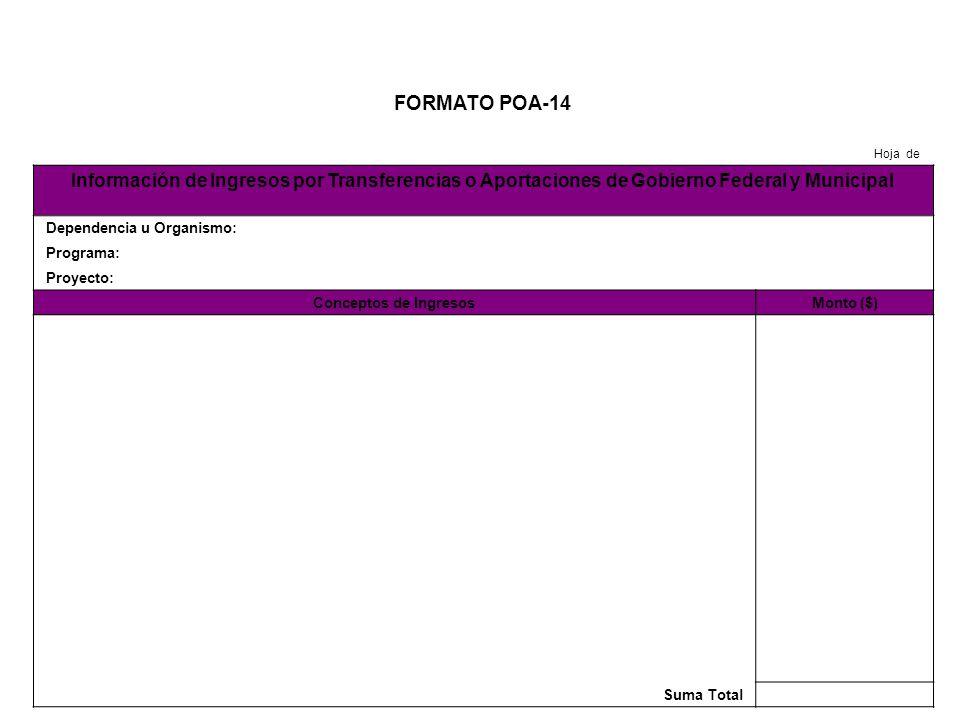 FORMATO POA-14 Hoja de. Información de Ingresos por Transferencias o Aportaciones de Gobierno Federal y Municipal.