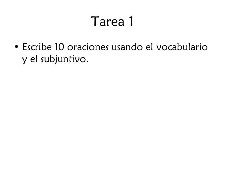 Tarea 1 Escribe 10 oraciones usando el vocabulario y el subjuntivo.