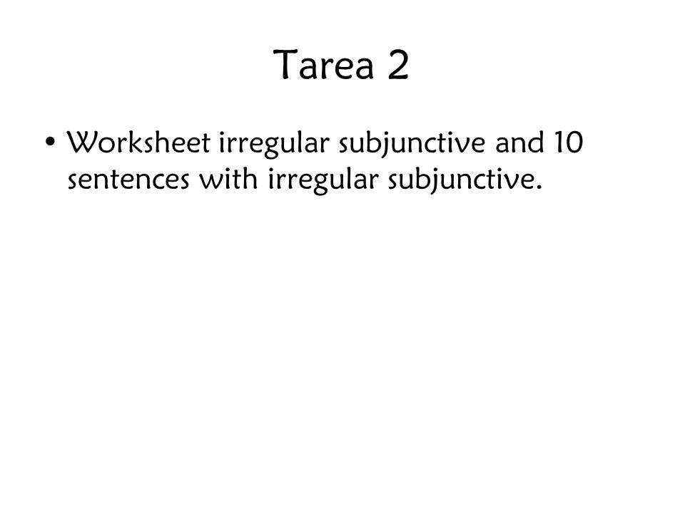 Tarea 2 Worksheet irregular subjunctive and 10 sentences with irregular subjunctive.