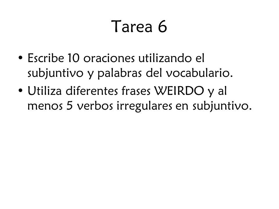 Tarea 6 Escribe 10 oraciones utilizando el subjuntivo y palabras del vocabulario.