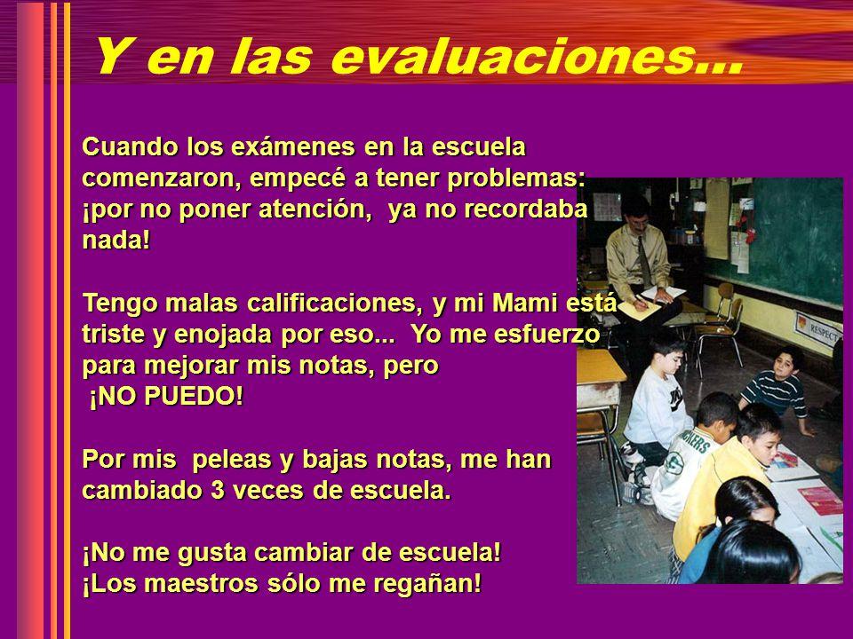 Y en las evaluaciones… Cuando los exámenes en la escuela comenzaron, empecé a tener problemas: ¡por no poner atención, ya no recordaba nada!