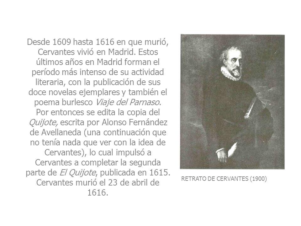 Desde 1609 hasta 1616 en que murió, Cervantes vivió en Madrid