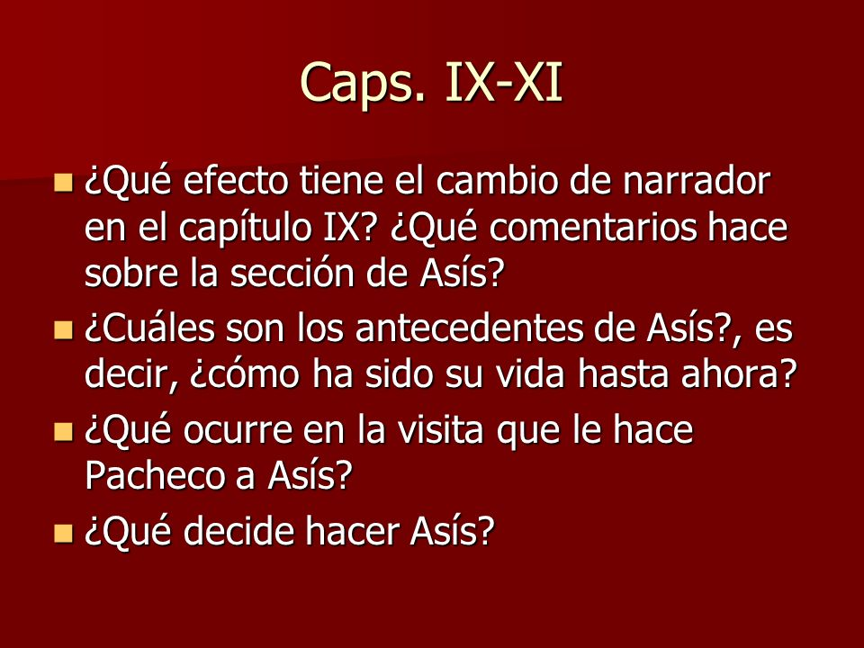 Caps. IX-XI ¿Qué efecto tiene el cambio de narrador en el capítulo IX ¿Qué comentarios hace sobre la sección de Asís