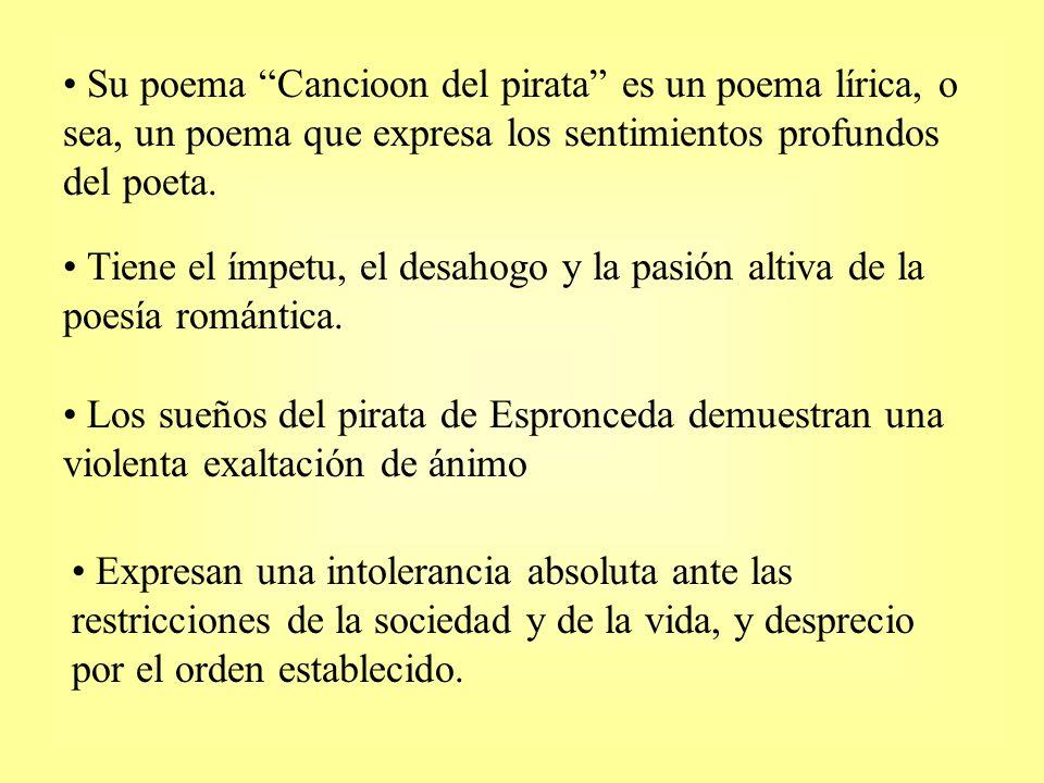 Su poema Cancioon del pirata es un poema lírica, o sea, un poema que expresa los sentimientos profundos del poeta.