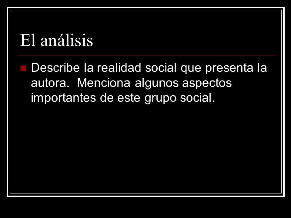 El análisisDescribe la realidad social que presenta la autora.