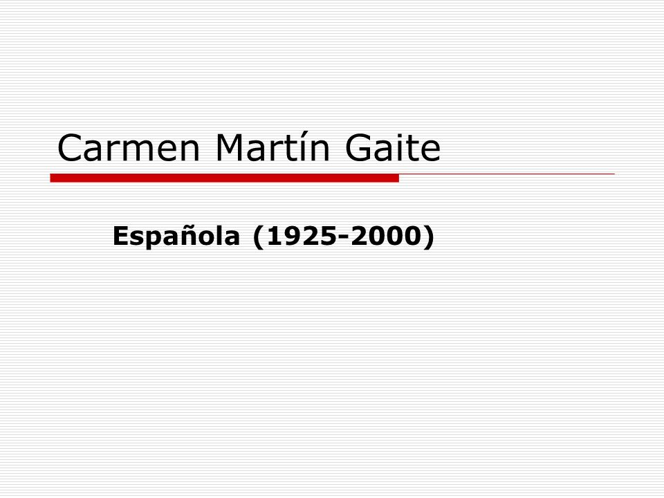 Carmen Martín Gaite Española (1925-2000)