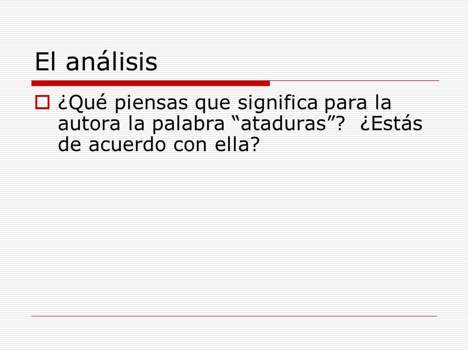 El análisis ¿Qué piensas que significa para la autora la palabra ataduras .