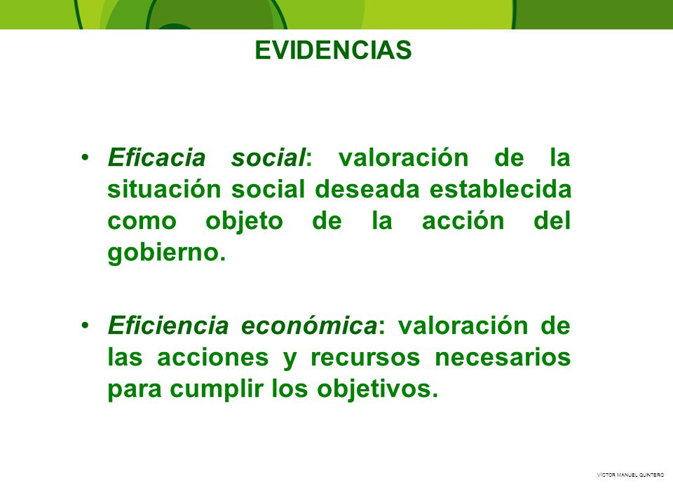 EVIDENCIAS Eficacia social: valoración de la situación social deseada establecida como objeto de la acción del gobierno.