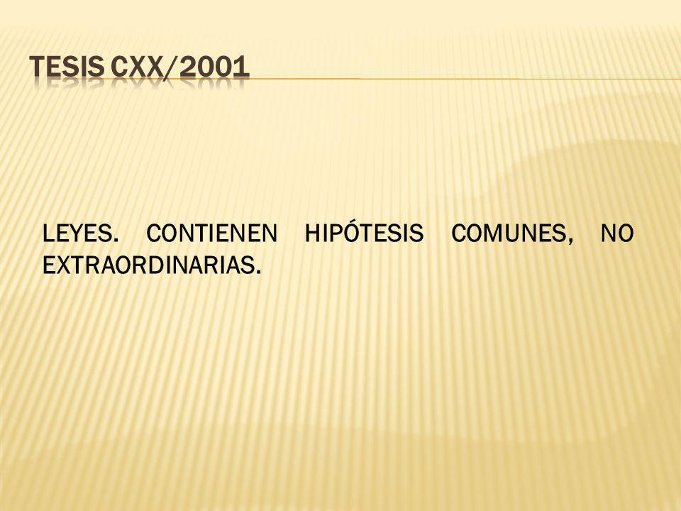 Tesis CXX/2001 LEYES. CONTIENEN HIPÓTESIS COMUNES, NO EXTRAORDINARIAS.