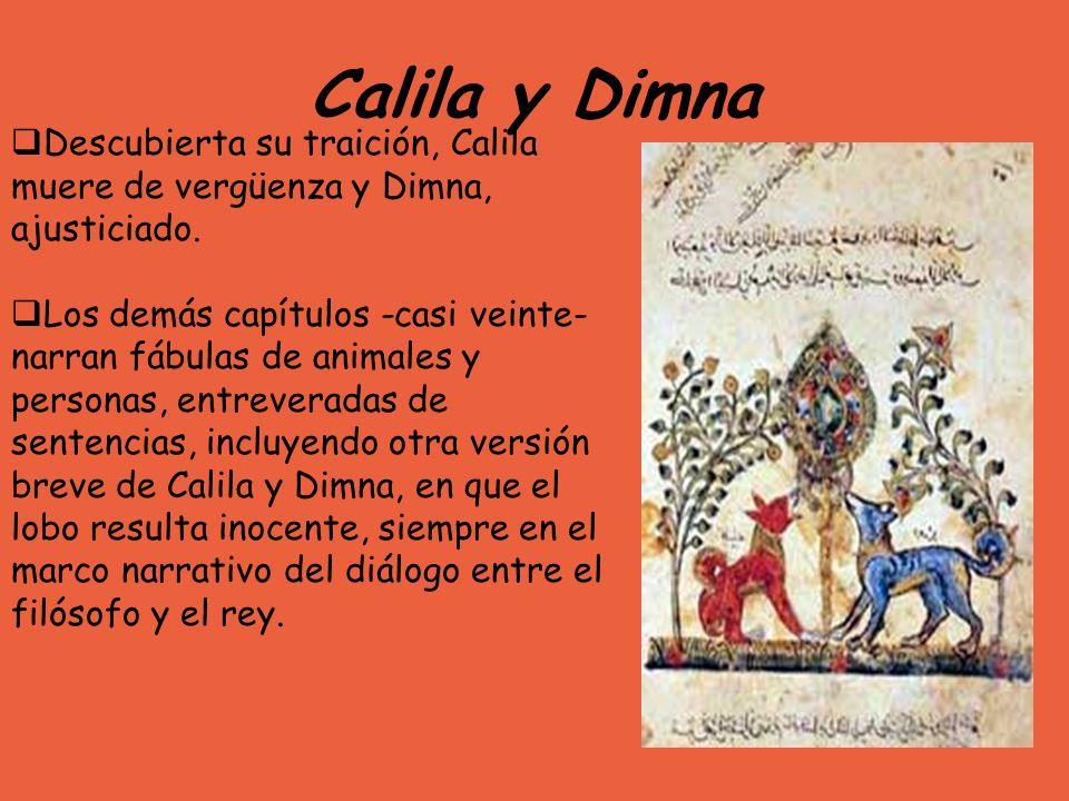 Calila y Dimna Descubierta su traición, Calila muere de vergüenza y Dimna, ajusticiado.