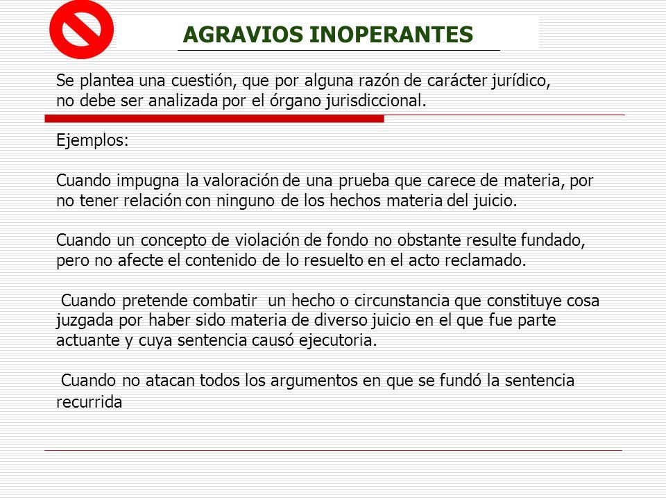 AGRAVIOS INOPERANTES Se plantea una cuestión, que por alguna razón de carácter jurídico, no debe ser analizada por el órgano jurisdiccional.