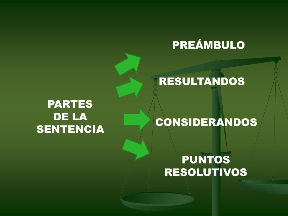 PREÁMBULO RESULTANDOS PARTES DE LA SENTENCIA CONSIDERANDOS PUNTOS RESOLUTIVOS