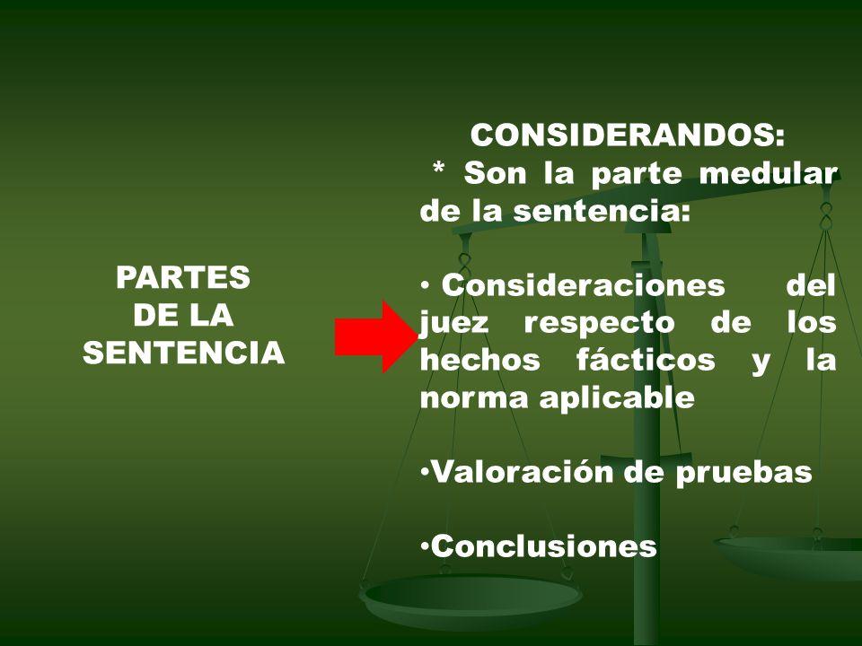 CONSIDERANDOS: * Son la parte medular de la sentencia: Consideraciones del juez respecto de los hechos fácticos y la norma aplicable.