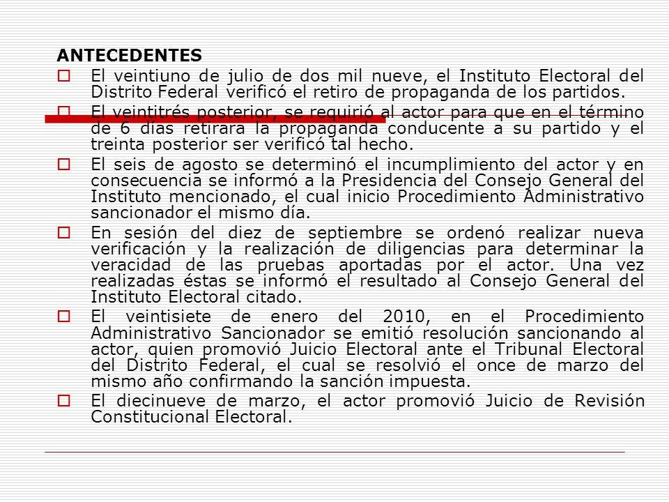 ANTECEDENTES El veintiuno de julio de dos mil nueve, el Instituto Electoral del Distrito Federal verificó el retiro de propaganda de los partidos.