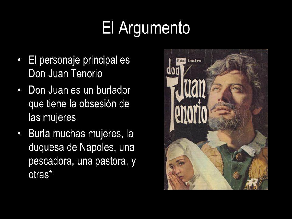 El Argumento El personaje principal es Don Juan Tenorio