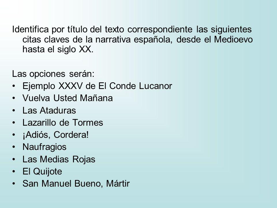 Identifica por título del texto correspondiente las siguientes citas claves de la narrativa española, desde el Medioevo hasta el siglo XX.