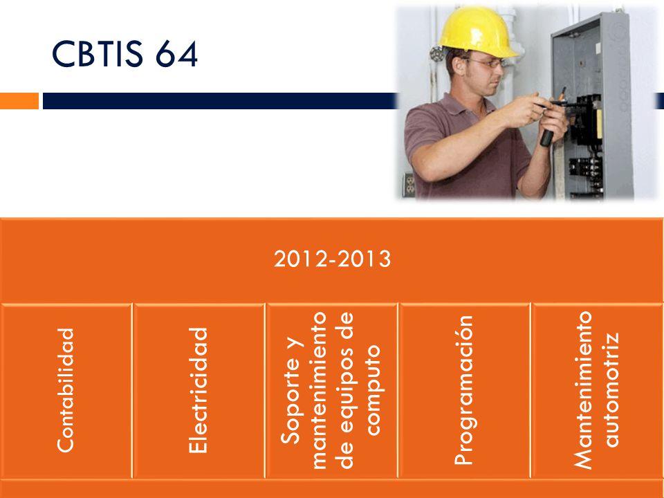 CBTIS 64 2012-2013. Contabilidad. Electricidad. Soporte y mantenimiento de equipos de computo. Programación.