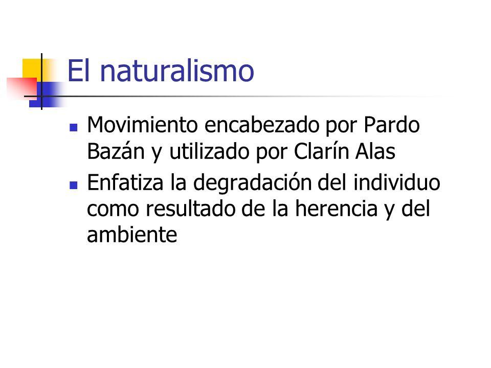 El naturalismo Movimiento encabezado por Pardo Bazán y utilizado por Clarín Alas.